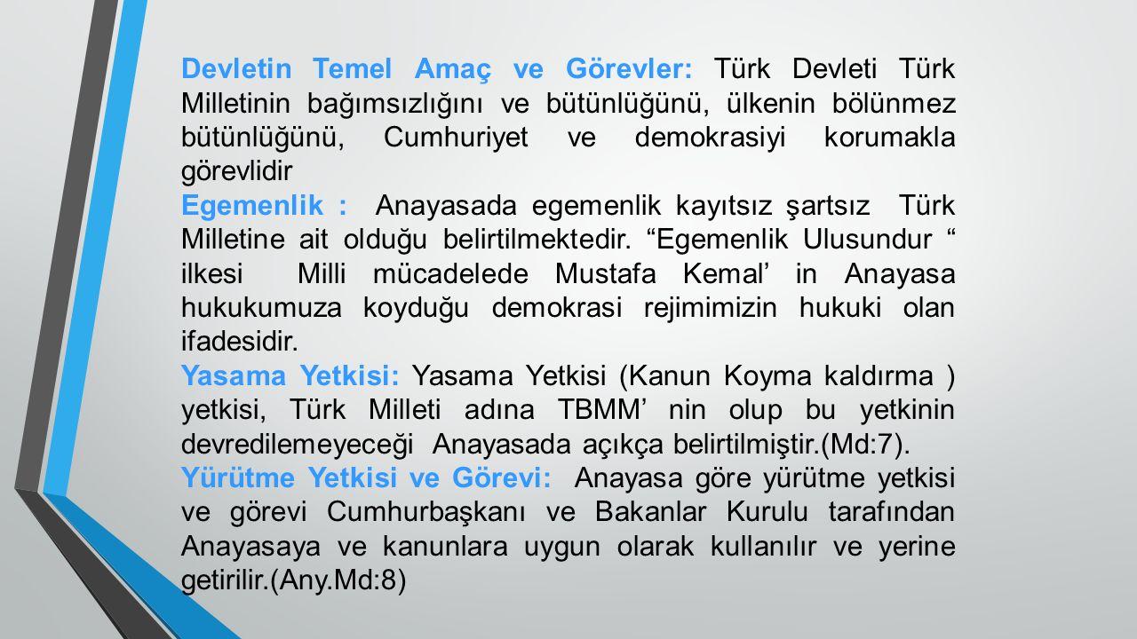 Devletin Temel Amaç ve Görevler: Türk Devleti Türk Milletinin bağımsızlığını ve bütünlüğünü, ülkenin bölünmez bütünlüğünü, Cumhuriyet ve demokrasiyi korumakla görevlidir