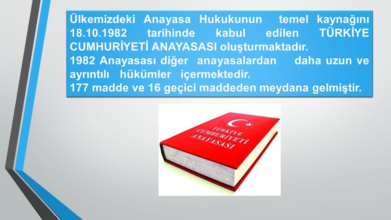 Ülkemizdeki Anayasa Hukukunun temel kaynağını 18. 10