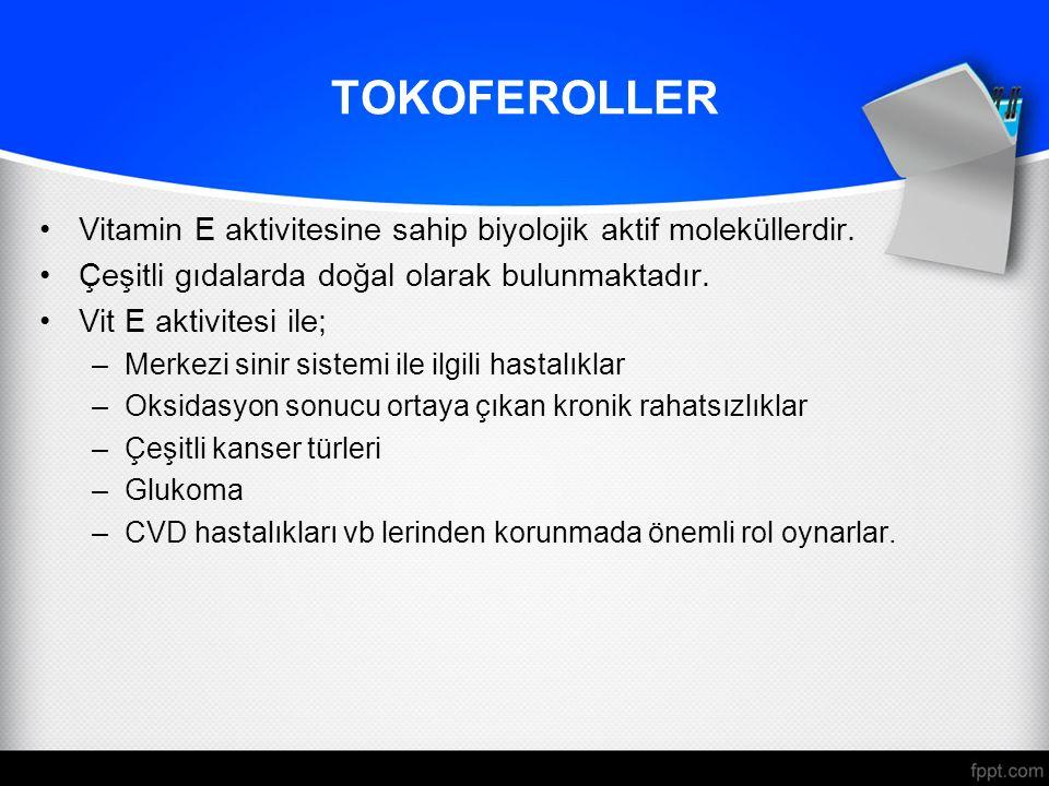 TOKOFEROLLER Vitamin E aktivitesine sahip biyolojik aktif moleküllerdir. Çeşitli gıdalarda doğal olarak bulunmaktadır.