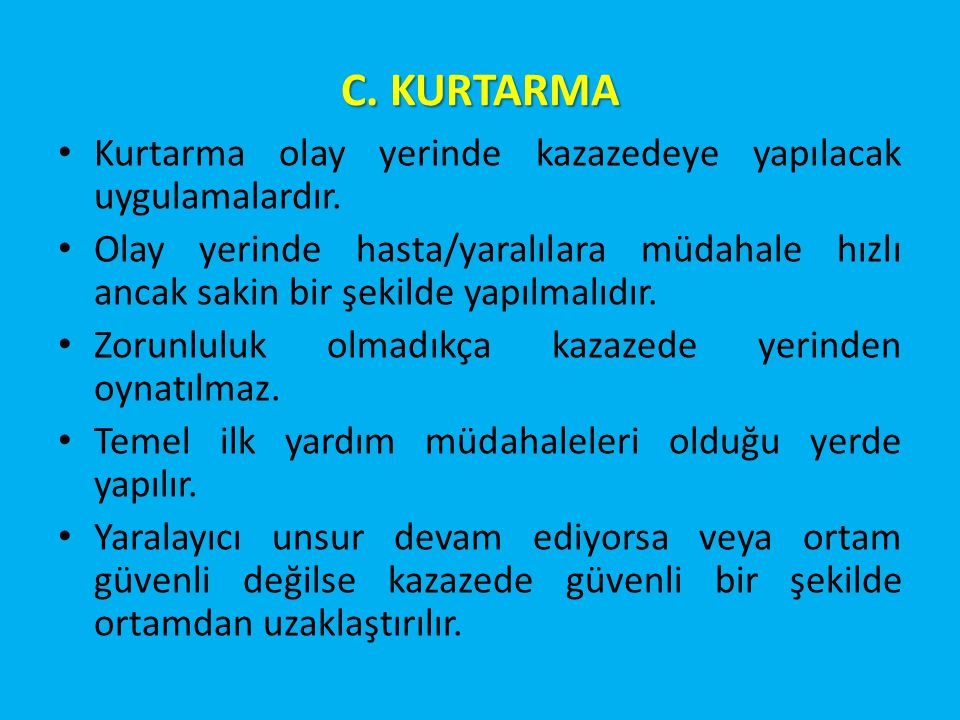 C. KURTARMA Kurtarma olay yerinde kazazedeye yapılacak uygulamalardır.