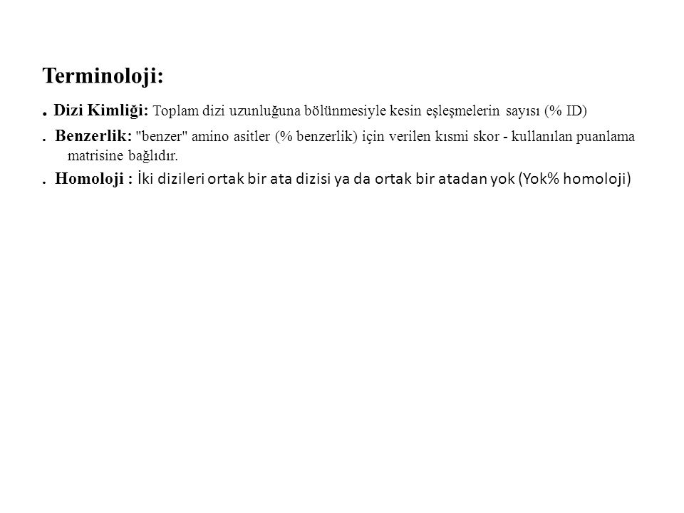 Terminoloji: . Dizi Kimliği: Toplam dizi uzunluğuna bölünmesiyle kesin eşleşmelerin sayısı (% ID)