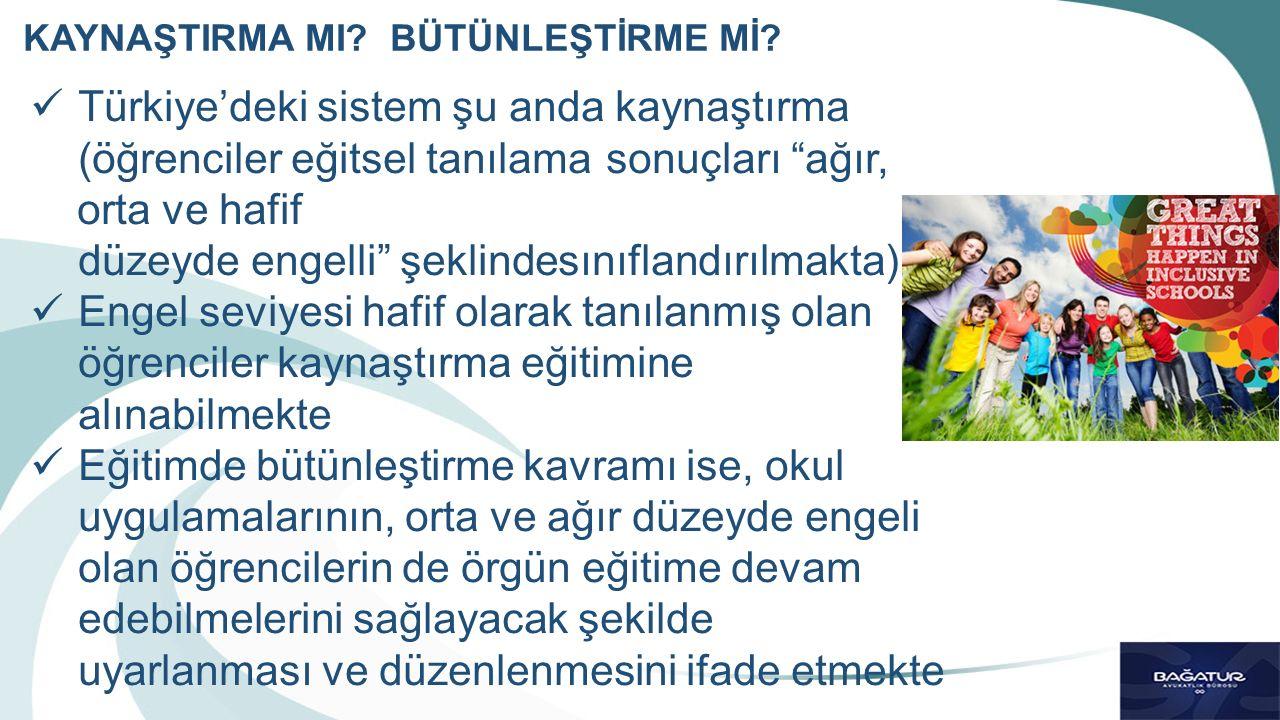 Türkiye'deki sistem şu anda kaynaştırma