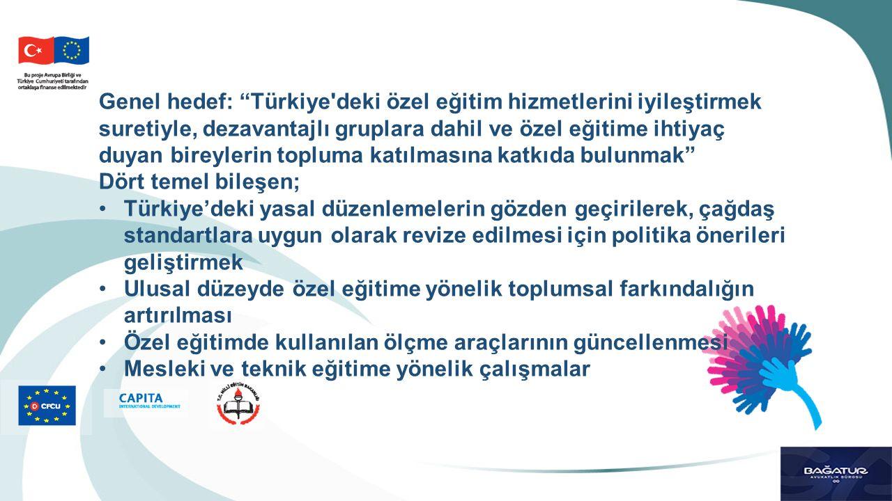 Genel hedef: Türkiye deki özel eğitim hizmetlerini iyileştirmek suretiyle, dezavantajlı gruplara dahil ve özel eğitime ihtiyaç duyan bireylerin topluma katılmasına katkıda bulunmak