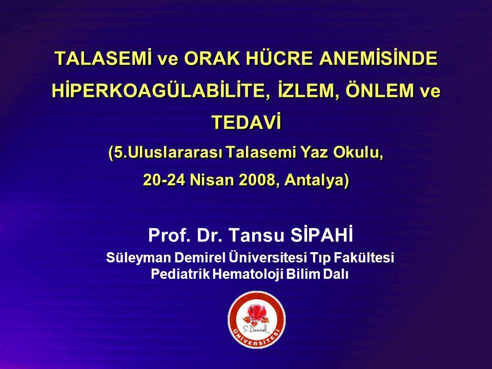 TALASEMİ ve ORAK HÜCRE ANEMİSİNDE HİPERKOAGÜLABİLİTE, İZLEM, ÖNLEM ve TEDAVİ (5.Uluslararası Talasemi Yaz Okulu, 20-24 Nisan 2008, Antalya)