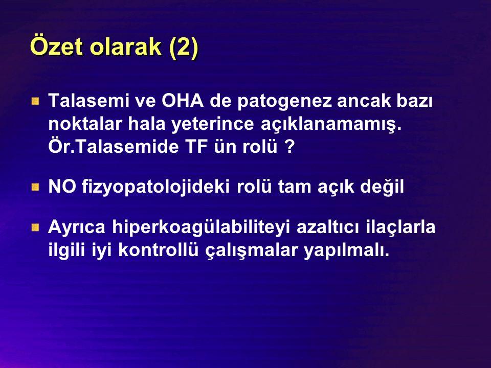 Özet olarak (2) Talasemi ve OHA de patogenez ancak bazı noktalar hala yeterince açıklanamamış. Ör.Talasemide TF ün rolü