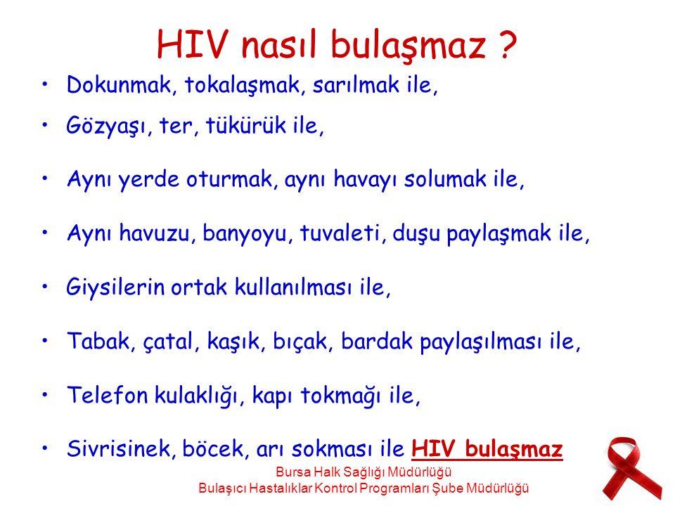 HIV nasıl bulaşmaz Dokunmak, tokalaşmak, sarılmak ile,