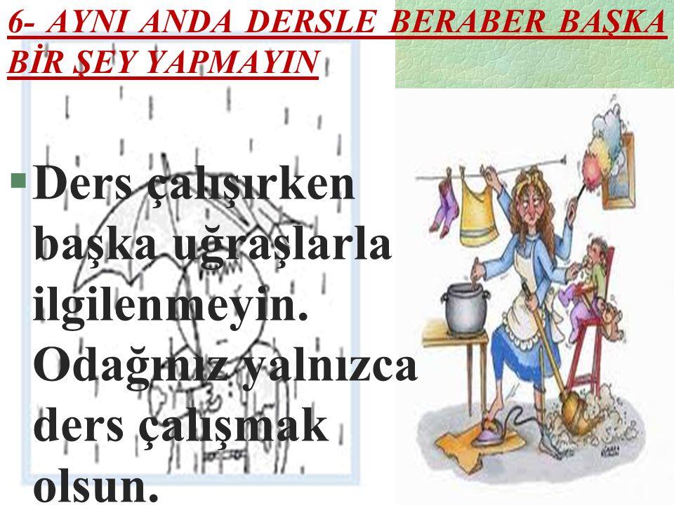 6- AYNI ANDA DERSLE BERABER BAŞKA BİR ŞEY YAPMAYIN