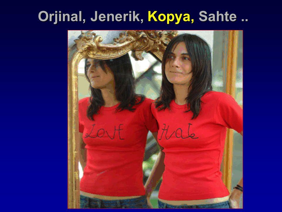 Orjinal, Jenerik, Kopya, Sahte ..