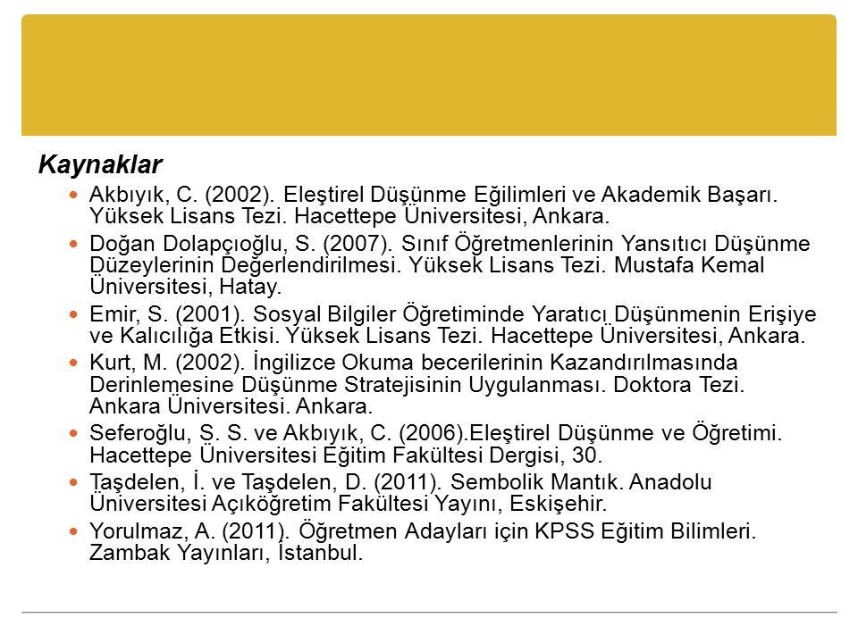 Kaynaklar Akbıyık, C. (2002). Eleştirel Düşünme Eğilimleri ve Akademik Başarı. Yüksek Lisans Tezi. Hacettepe Üniversitesi, Ankara.