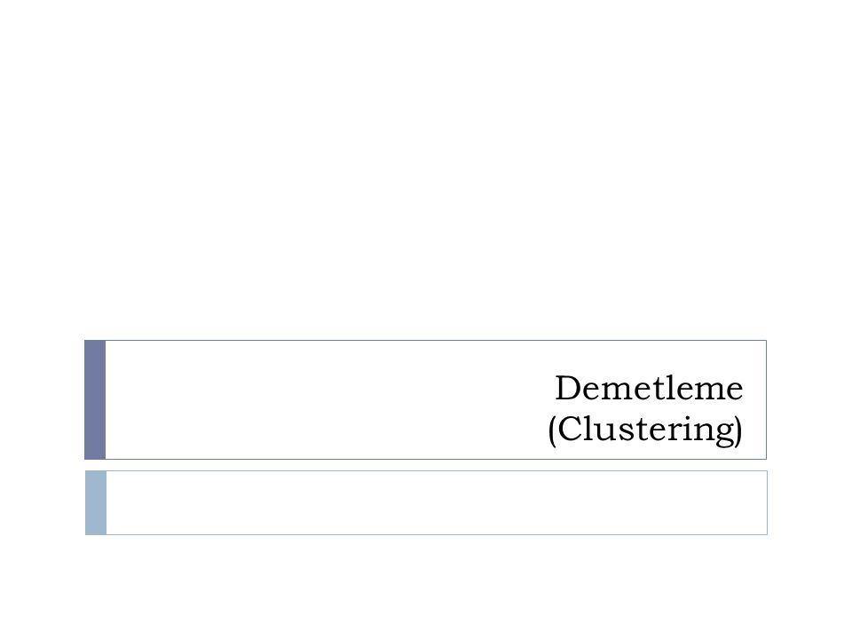 Demetleme (Clustering)