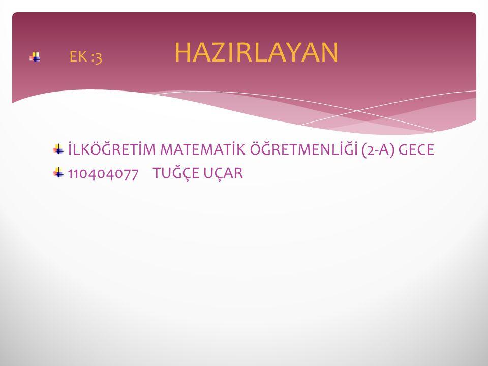EK :3 HAZIRLAYAN İLKÖĞRETİM MATEMATİK ÖĞRETMENLİĞİ (2-A) GECE.