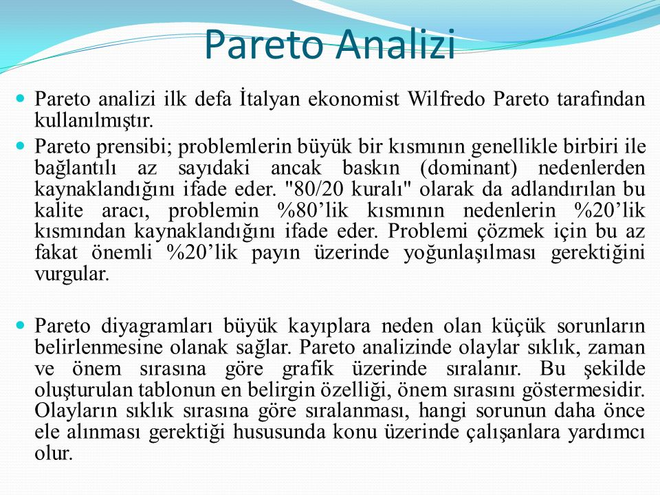 Pareto Analizi Pareto analizi ilk defa İtalyan ekonomist Wilfredo Pareto tarafından kullanılmıştır.