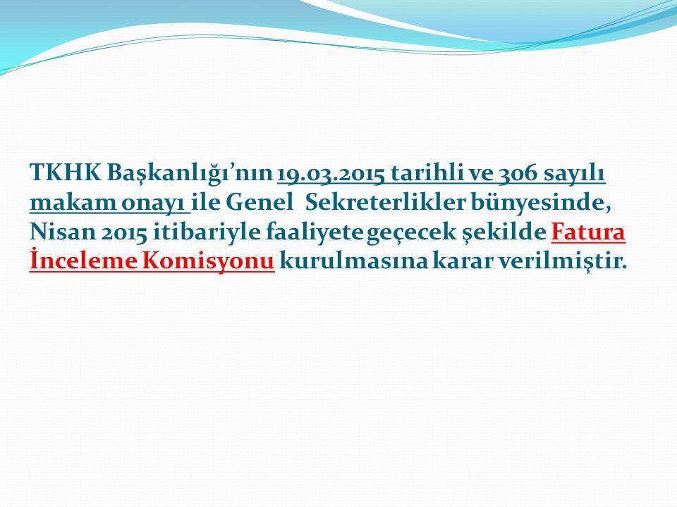 TKHK Başkanlığı'nın 19.03.2015 tarihli ve 306 sayılı makam onayı ile Genel Sekreterlikler bünyesinde, Nisan 2015 itibariyle faaliyete geçecek şekilde Fatura İnceleme Komisyonu kurulmasına karar verilmiştir.