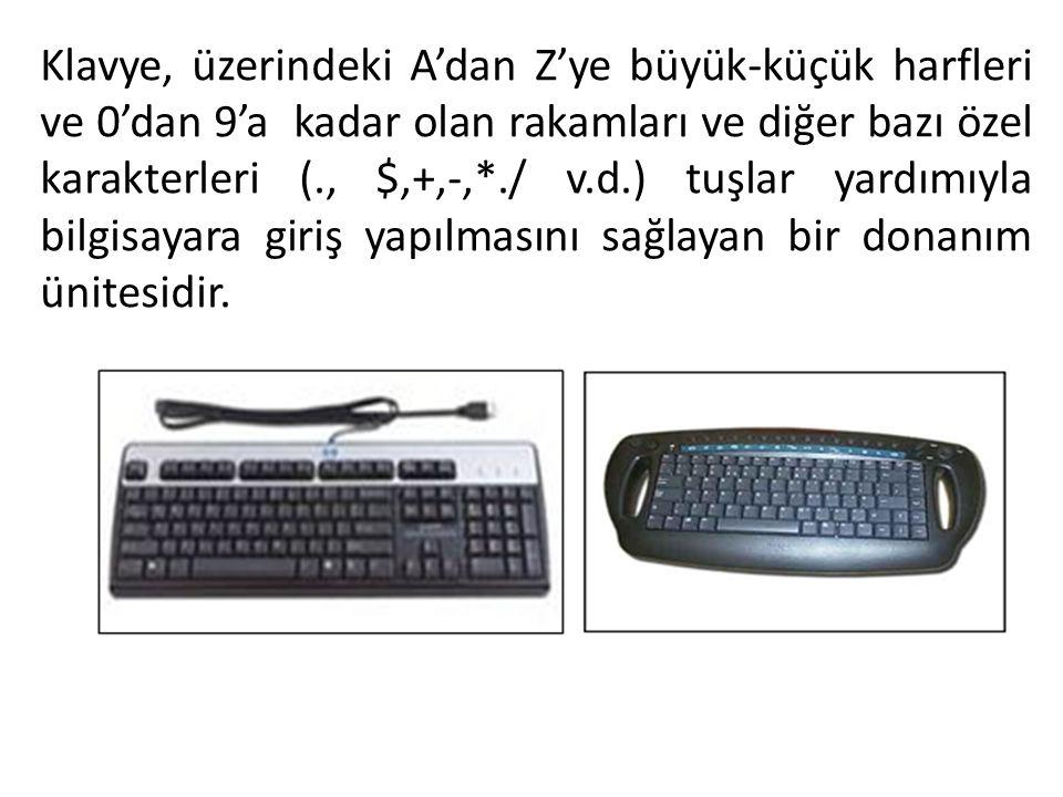 Klavye, üzerindeki A'dan Z'ye büyük-küçük harfleri ve 0'dan 9'a kadar olan rakamları ve diğer bazı özel karakterleri (., $,+,-,*./ v.d.) tuşlar yardımıyla bilgisayara giriş yapılmasını sağlayan bir donanım ünitesidir.