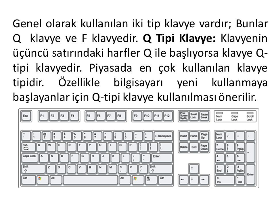 Genel olarak kullanılan iki tip klavye vardır; Bunlar Q klavye ve F klavyedir.