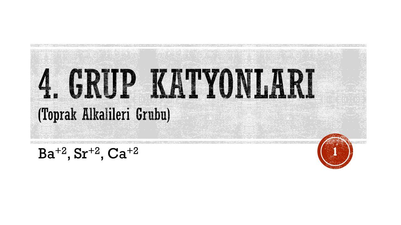 4. Grup katyonlarI (Toprak Alkalileri Grubu)