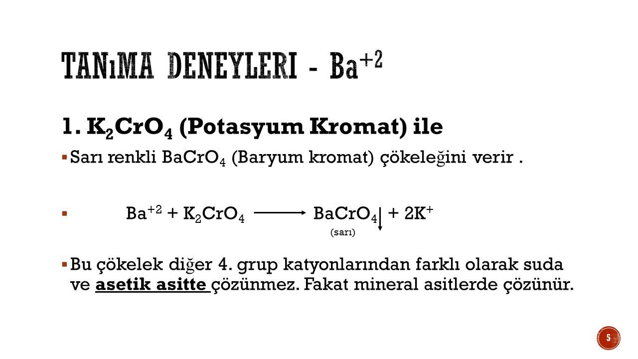 Tanıma deneyleri - Ba+2 1. K2CrO4 (Potasyum Kromat) ile