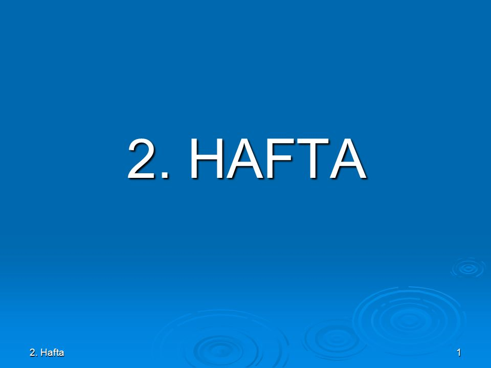 2. HAFTA 2. Hafta