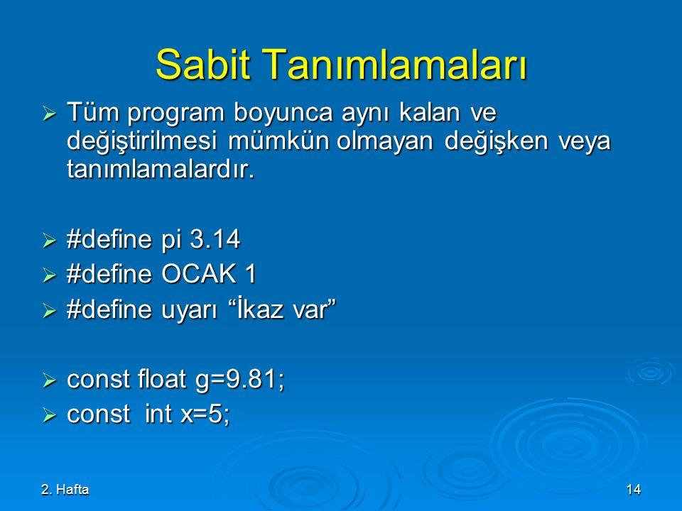 Sabit Tanımlamaları Tüm program boyunca aynı kalan ve değiştirilmesi mümkün olmayan değişken veya tanımlamalardır.
