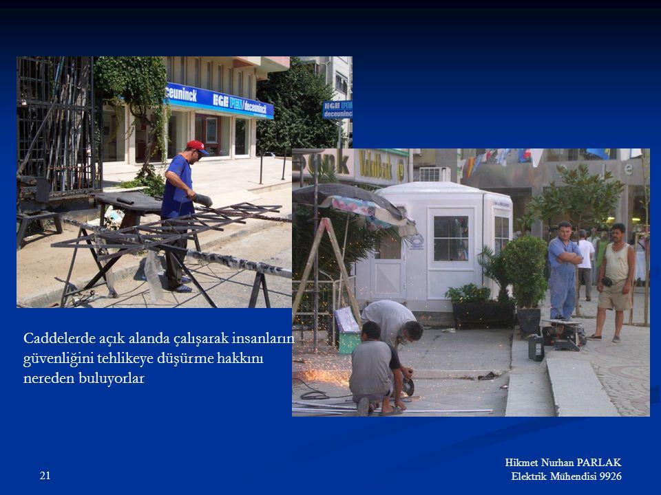Caddelerde açık alanda çalışarak insanların güvenliğini tehlikeye düşürme hakkını nereden buluyorlar