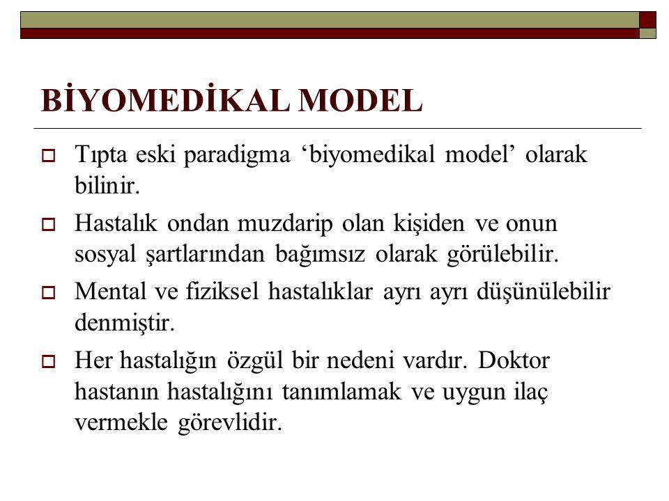 BİYOMEDİKAL MODEL Tıpta eski paradigma 'biyomedikal model' olarak bilinir.