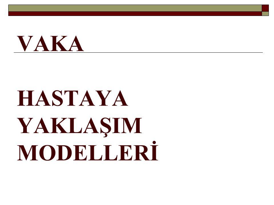 VAKA HASTAYA YAKLAŞIM MODELLERİ
