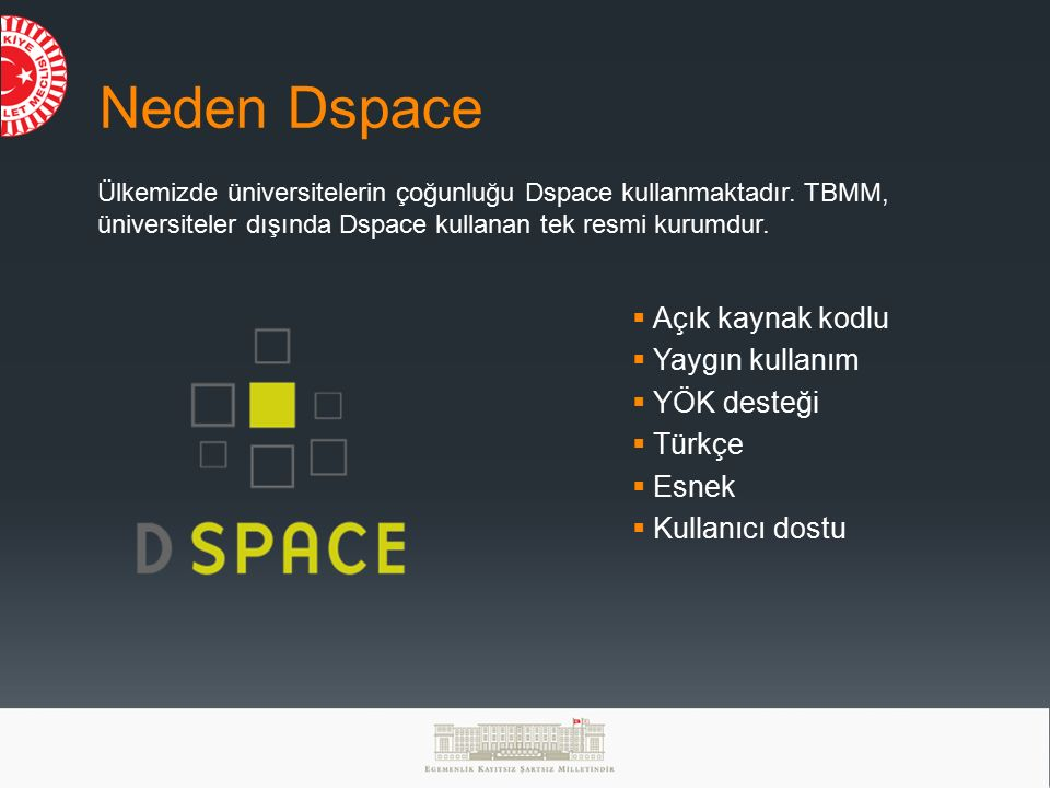 Neden Dspace Açık kaynak kodlu Yaygın kullanım YÖK desteği Türkçe