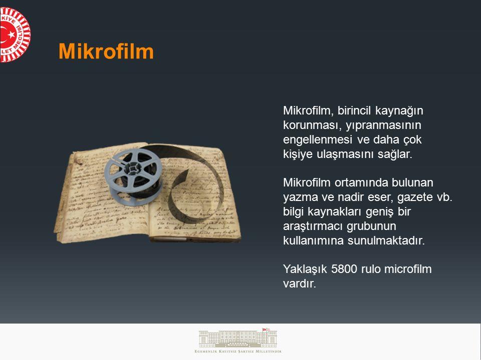 Mikrofilm Mikrofilm, birincil kaynağın korunması, yıpranmasının engellenmesi ve daha çok kişiye ulaşmasını sağlar.