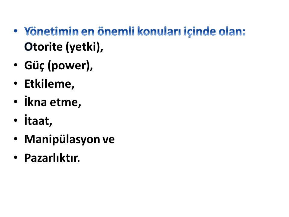 Yönetimin en önemli konuları içinde olan: Otorite (yetki),