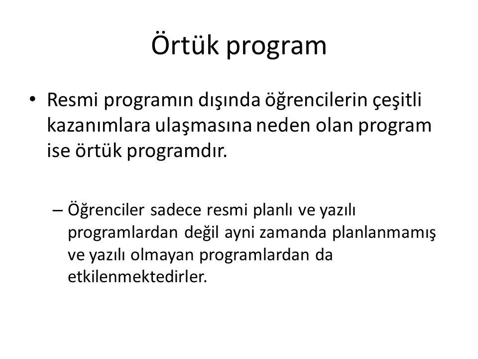 Örtük program Resmi programın dışında öğrencilerin çeşitli kazanımlara ulaşmasına neden olan program ise örtük programdır.