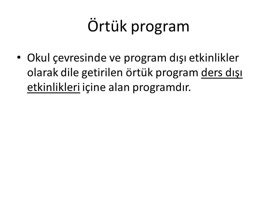 Örtük program Okul çevresinde ve program dışı etkinlikler olarak dile getirilen örtük program ders dışı etkinlikleri içine alan programdır.