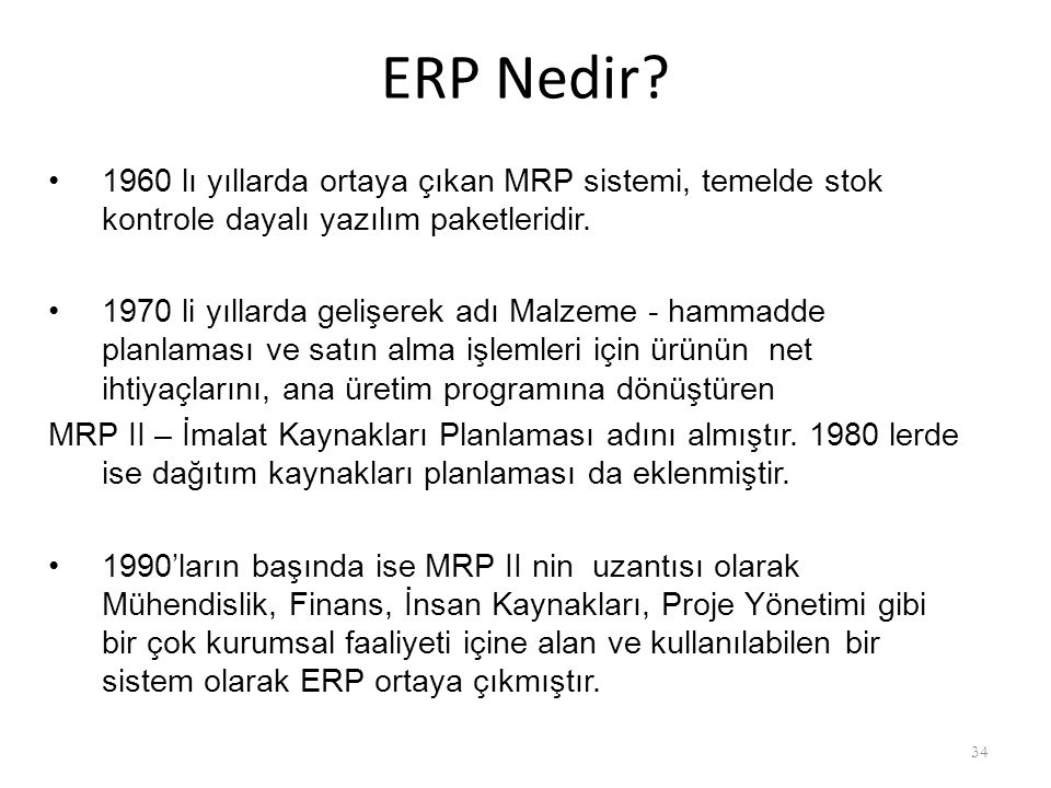 ERP Nedir 1960 lı yıllarda ortaya çıkan MRP sistemi, temelde stok kontrole dayalı yazılım paketleridir.