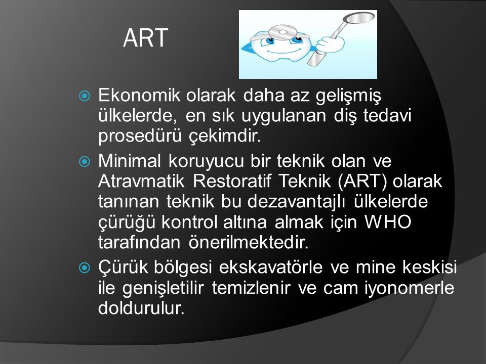 ART Ekonomik olarak daha az gelişmiş ülkelerde, en sık uygulanan diş tedavi prosedürü çekimdir.