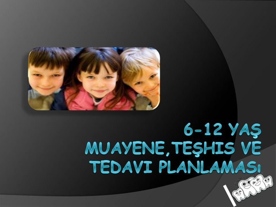 6-12 yaş muayene,teşhis ve tedavi planlaması