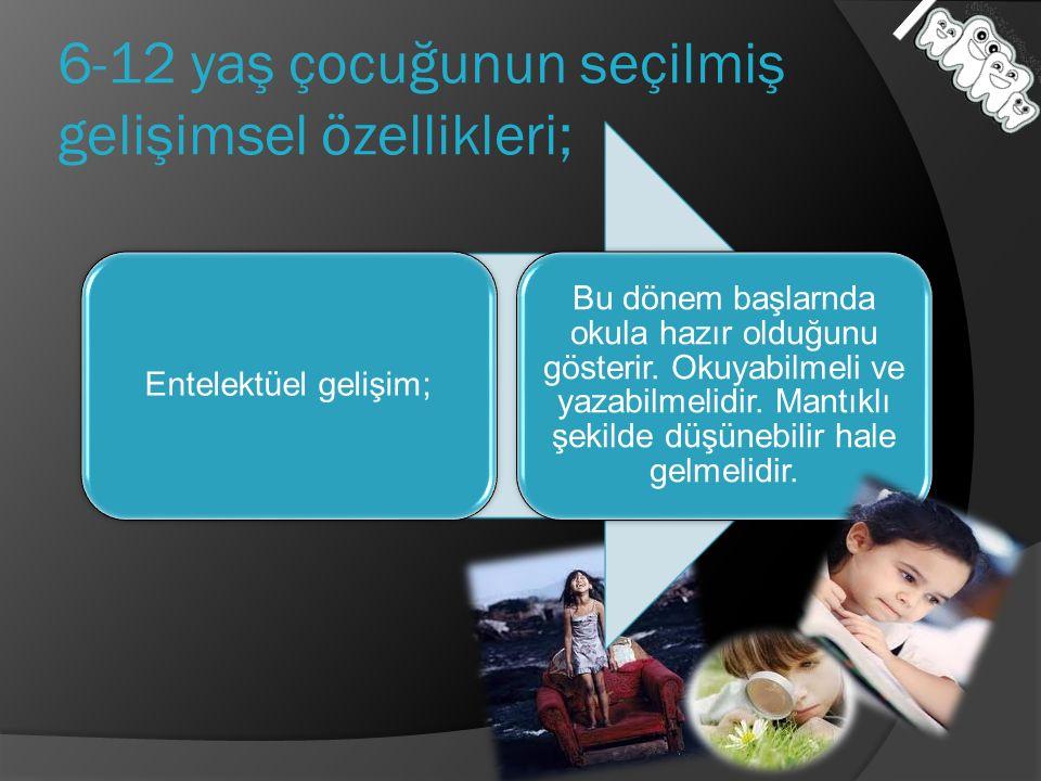 6-12 yaş çocuğunun seçilmiş gelişimsel özellikleri;