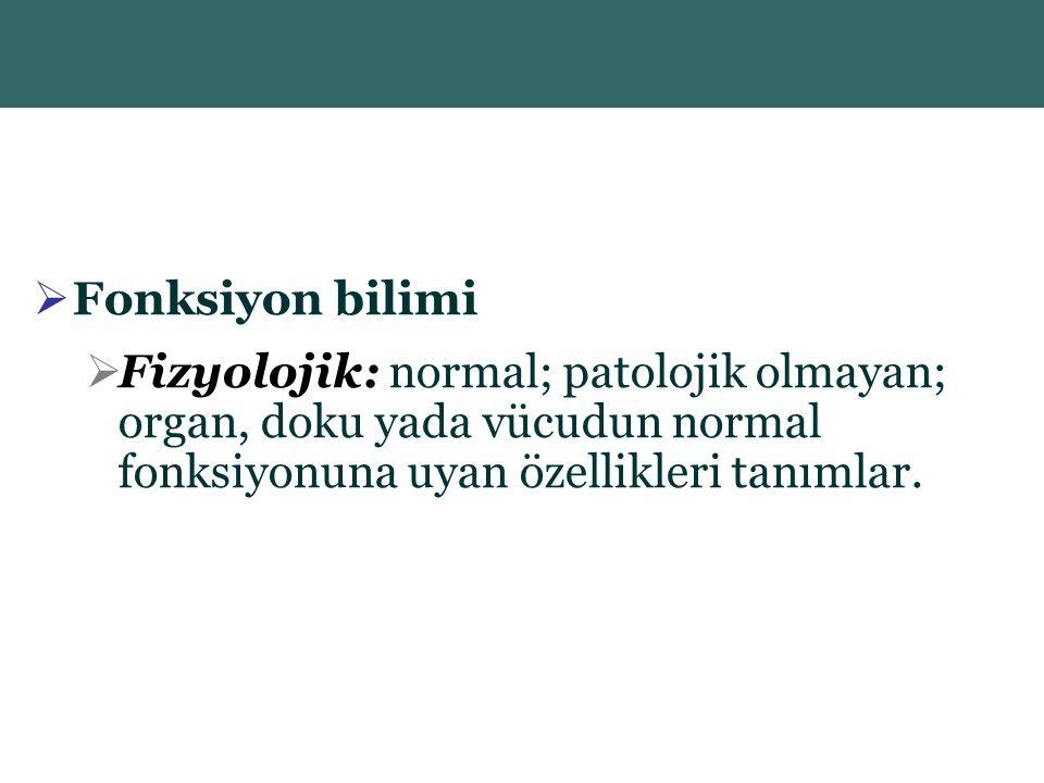 Fonksiyon bilimi Fizyolojik: normal; patolojik olmayan; organ, doku yada vücudun normal fonksiyonuna uyan özellikleri tanımlar.