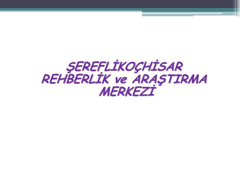 ŞEREFLİKOÇHİSAR REHBERLİK ve ARAŞTIRMA MERKEZİ