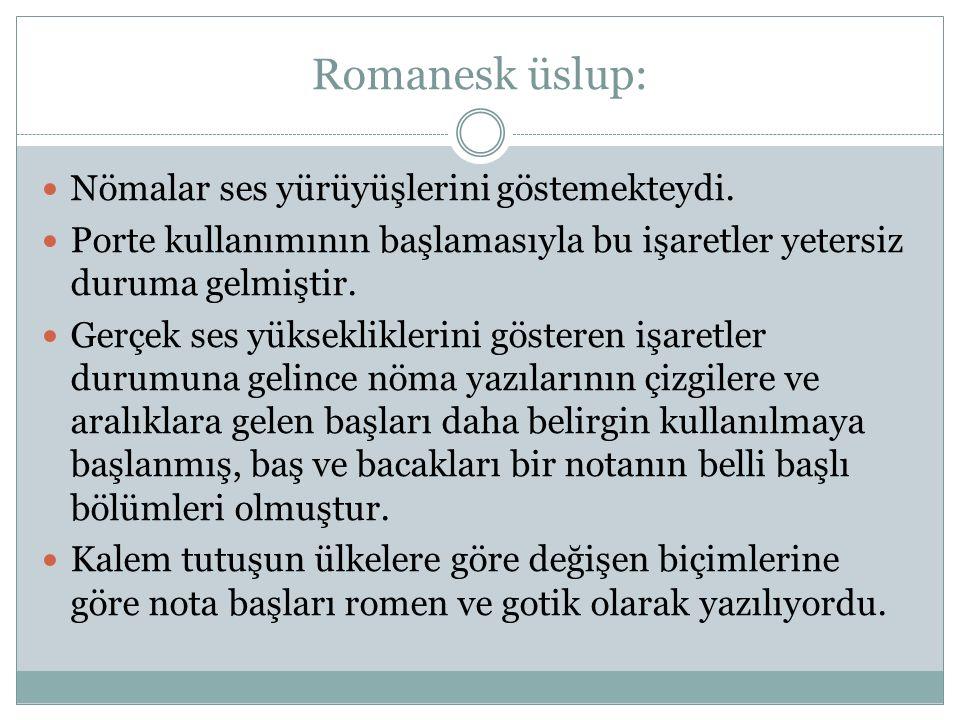 Romanesk üslup: Nömalar ses yürüyüşlerini göstemekteydi.