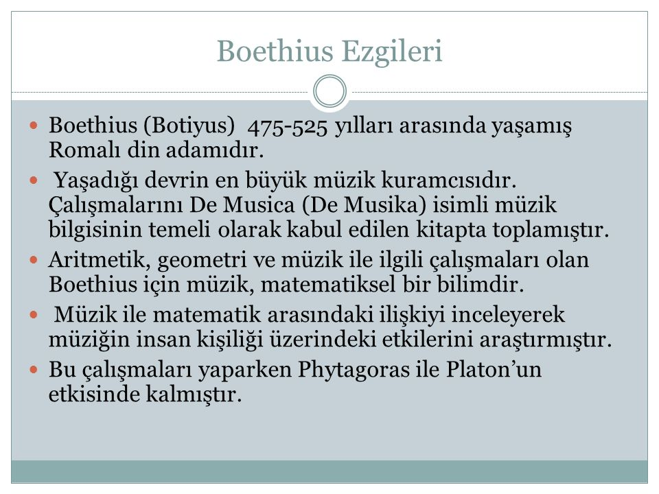 Boethius Ezgileri Boethius (Botiyus) 475-525 yılları arasında yaşamış Romalı din adamıdır.