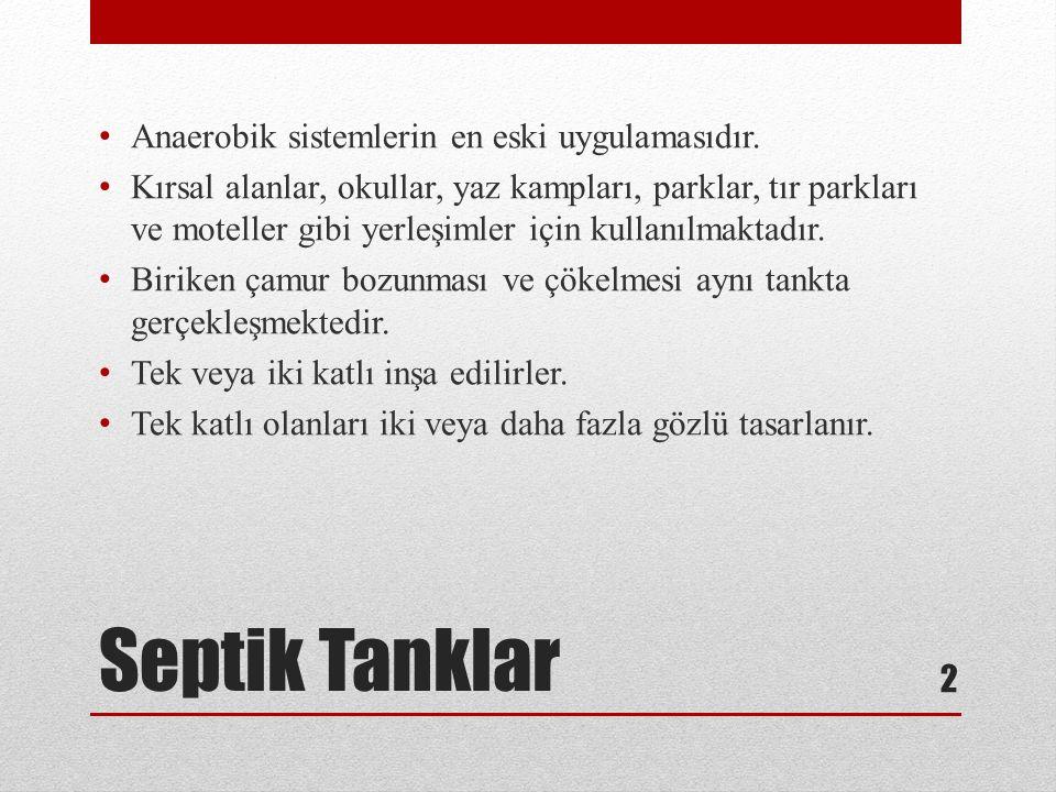 Septik Tanklar Anaerobik sistemlerin en eski uygulamasıdır.