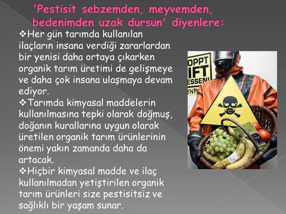 Pestisit sebzemden, meyvemden, bedenimden uzak dursun diyenlere: