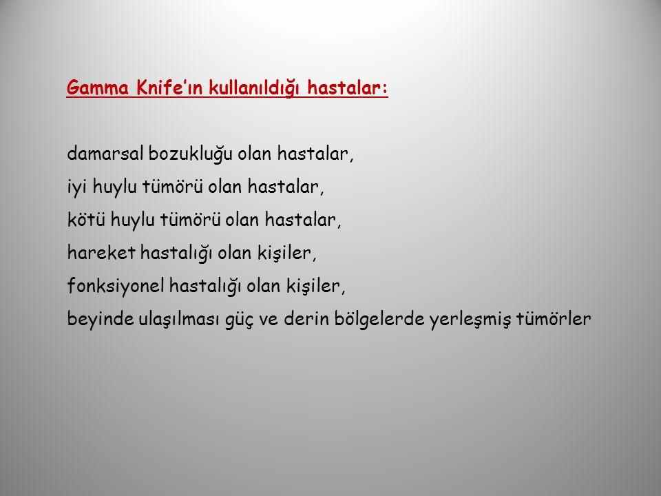 Gamma Knife'ın kullanıldığı hastalar: