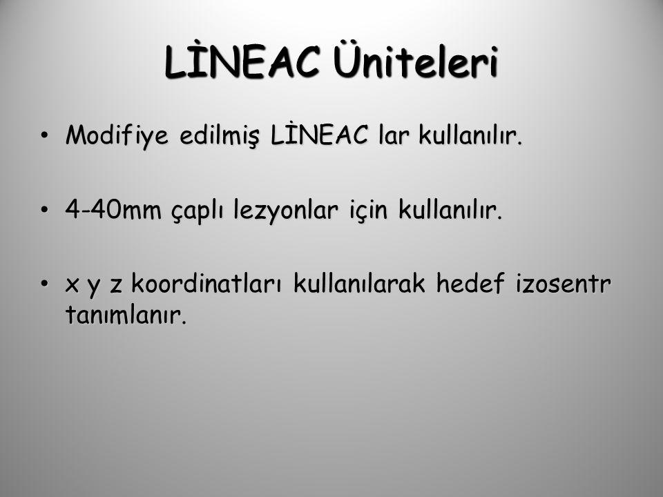 LİNEAC Üniteleri Modifiye edilmiş LİNEAC lar kullanılır.