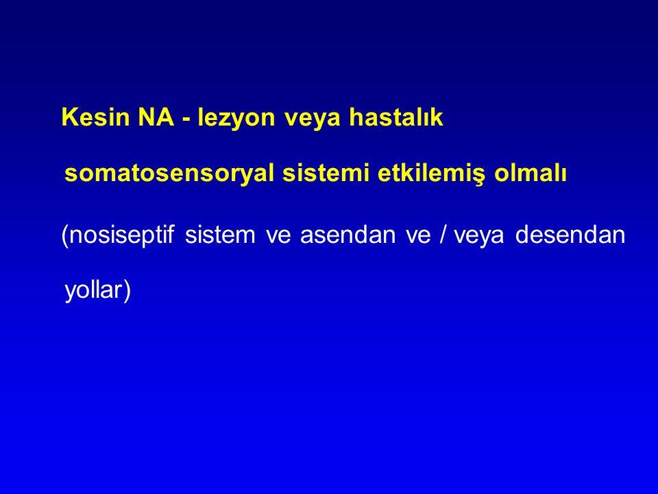Kesin NA - lezyon veya hastalık somatosensoryal sistemi etkilemiş olmalı