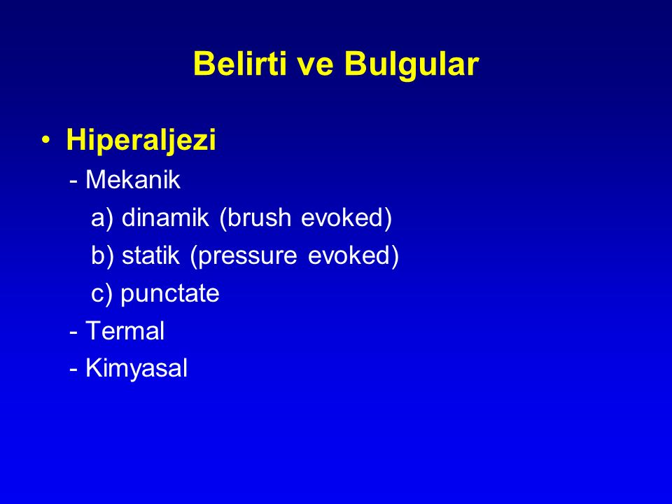 Belirti ve Bulgular Hiperaljezi - Mekanik a) dinamik (brush evoked)