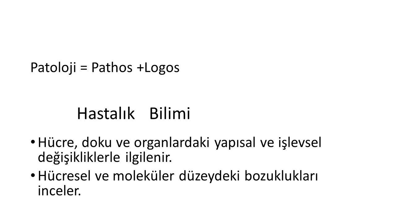 Hastalık Bilimi Patoloji = Pathos +Logos