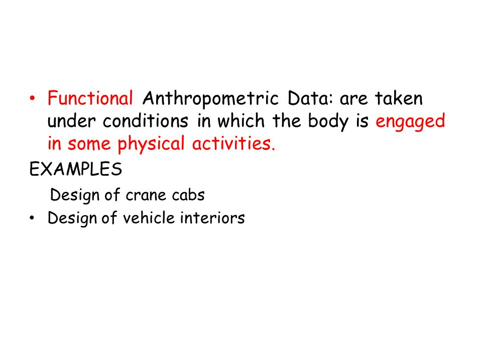 Functional Anthropometric Data: are taken under conditions in which the body is engaged in some physical activities.