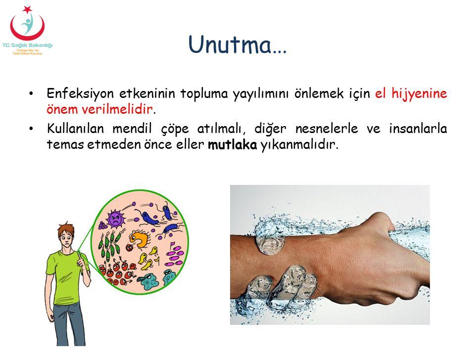 Unutma… Enfeksiyon etkeninin topluma yayılımını önlemek için el hijyenine önem verilmelidir.