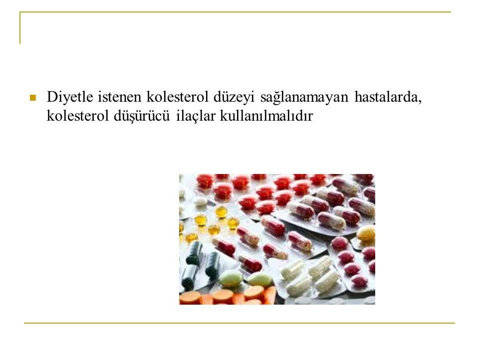 Diyetle istenen kolesterol düzeyi sağlanamayan hastalarda, kolesterol düşürücü ilaçlar kullanılmalıdır