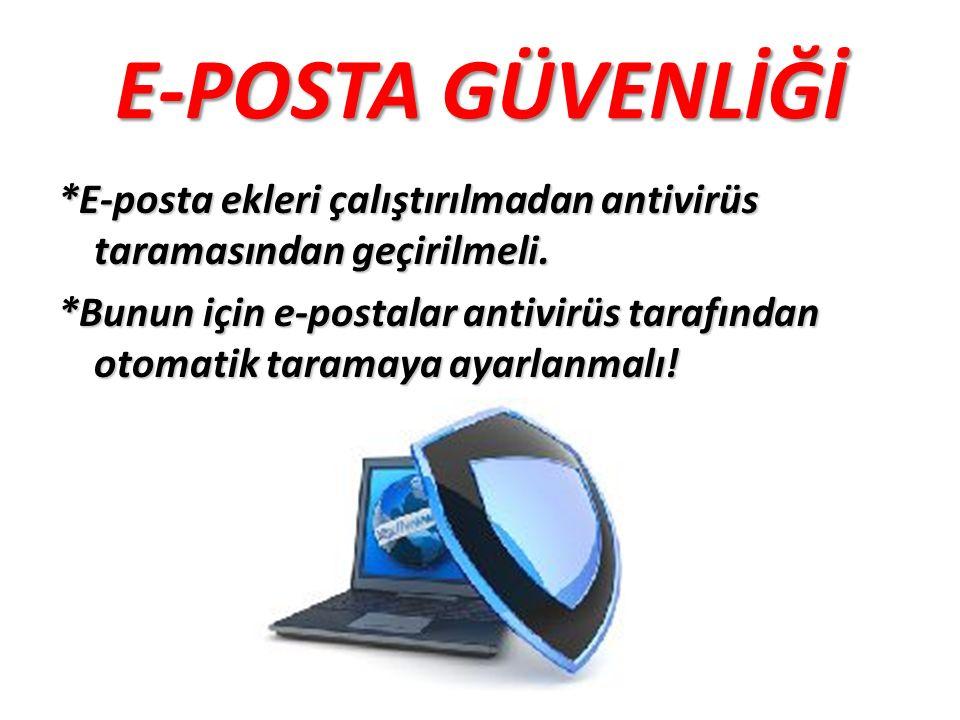 E-POSTA GÜVENLİĞİ *E-posta ekleri çalıştırılmadan antivirüs taramasından geçirilmeli.